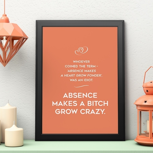 Absence Makes a Bitch Grow Crazy Quote